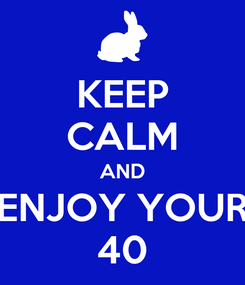 Poster: KEEP CALM AND ENJOY YOUR 40