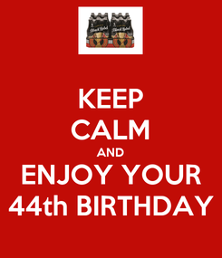 Poster: KEEP CALM AND ENJOY YOUR 44th BIRTHDAY