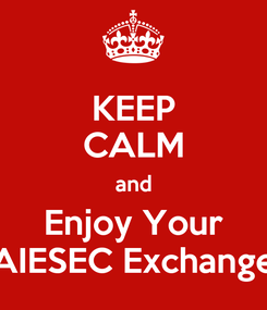 Poster: KEEP CALM and Enjoy Your AIESEC Exchange