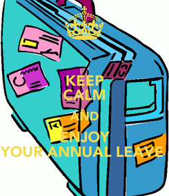 Poster: KEEP CALM AND ENJOY YOUR ANNUAL LEAVE