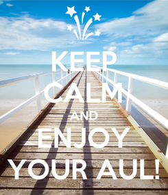 Poster: KEEP CALM AND ENJOY YOUR AUL!