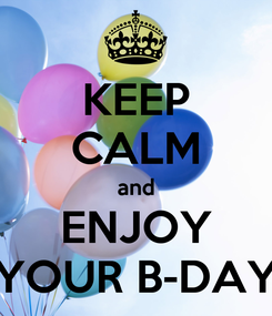 Poster: KEEP CALM and ENJOY YOUR B-DAY