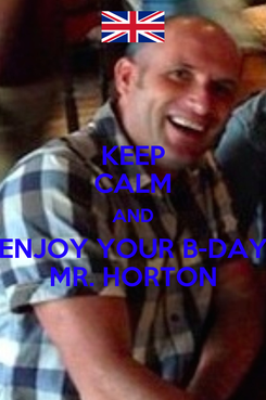 Poster: KEEP CALM AND ENJOY YOUR B-DAY MR. HORTON