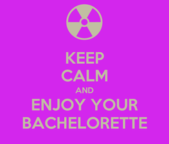 Poster: KEEP CALM AND ENJOY YOUR BACHELORETTE