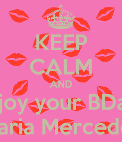 Poster: KEEP CALM AND enjoy your BDay!! Maria Mercedes