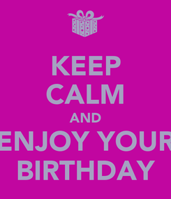 Poster: KEEP CALM AND ENJOY YOUR BIRTHDAY