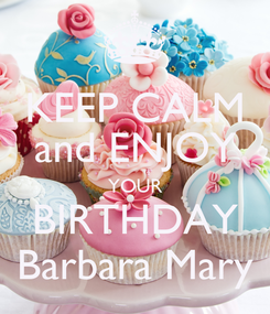 Poster: KEEP CALM and ENJOY YOUR BIRTHDAY Barbara Mary