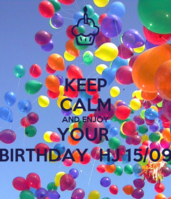 Poster: KEEP CALM AND ENJOY YOUR  BIRTHDAY  HJ 15/09
