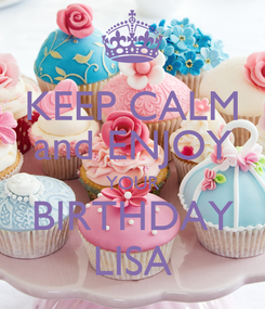 Poster: KEEP CALM and ENJOY YOUR BIRTHDAY LISA