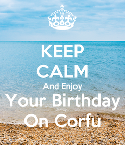 Poster: KEEP CALM And Enjoy Your Birthday On Corfu