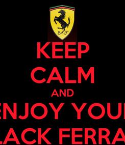 Poster: KEEP CALM AND ENJOY YOUR BLACK FERRARI