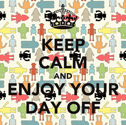 Poster: KEEP CALM AND ENJOY YOUR DAY OFF