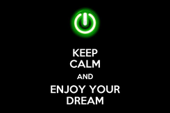 Poster: KEEP CALM AND ENJOY YOUR DREAM