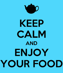 Poster: KEEP CALM AND ENJOY YOUR FOOD