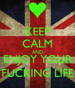 Poster: KEEP CALM AND ENJOY YOUR FUCKING LIFE