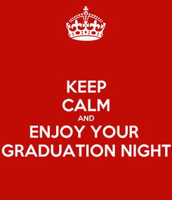 Poster: KEEP CALM AND ENJOY YOUR  GRADUATION NIGHT