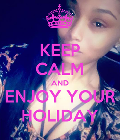Poster: KEEP CALM AND ENJOY YOUR HOLIDAY