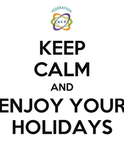Poster: KEEP CALM AND ENJOY YOUR HOLIDAYS