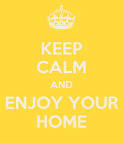 Poster: KEEP CALM AND ENJOY YOUR HOME