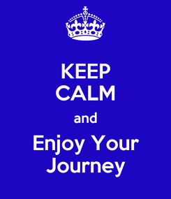 Poster: KEEP CALM and Enjoy Your Journey