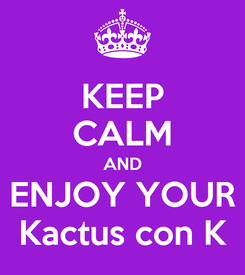 Poster: KEEP CALM AND ENJOY YOUR Kactus con K