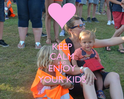 Poster: KEEP CALM AND ENJOY YOUR KIDS