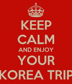 Poster: KEEP CALM AND ENJOY YOUR KOREA TRIP