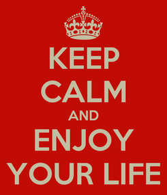 Poster: KEEP CALM AND ENJOY YOUR LIFE