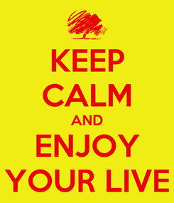 Poster: KEEP CALM AND ENJOY YOUR LIVE