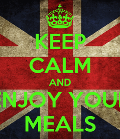 Poster: KEEP CALM AND ENJOY YOUR MEALS