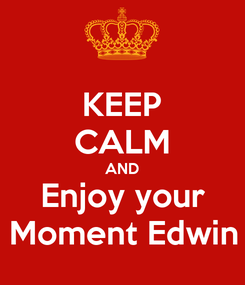 Poster: KEEP CALM AND Enjoy your Moment Edwin