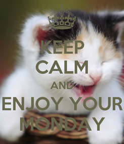 Poster: KEEP CALM AND ENJOY YOUR MONDAY