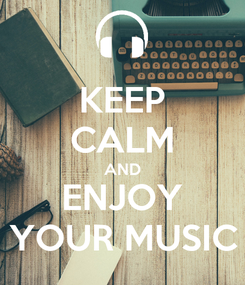 Poster: KEEP CALM AND ENJOY YOUR MUSIC