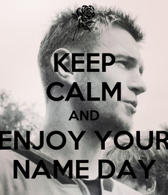 Poster: KEEP CALM AND ENJOY YOUR NAME DAY