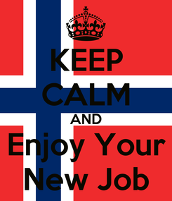 Poster: KEEP CALM AND Enjoy Your New Job