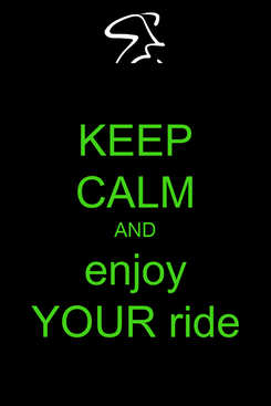 Poster: KEEP CALM AND enjoy YOUR ride