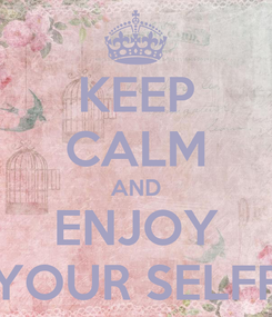 Poster: KEEP CALM AND ENJOY YOUR SELFF