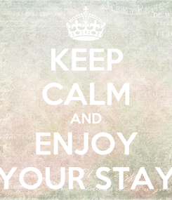 Poster: KEEP CALM AND ENJOY YOUR STAY