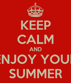 Poster: KEEP CALM AND ENJOY YOUR SUMMER