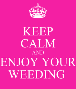 Poster: KEEP CALM AND ENJOY YOUR WEEDING