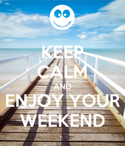 Poster: KEEP CALM AND ENJOY YOUR WEEKEND