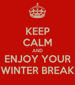 Poster: KEEP CALM AND ENJOY YOUR WINTER BREAK