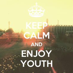 Poster: KEEP CALM AND ENJOY YOUTH