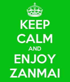 Poster: KEEP CALM AND ENJOY ZANMAI