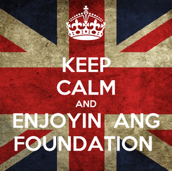 Poster: KEEP CALM AND ENJOYIN  ANG FOUNDATION