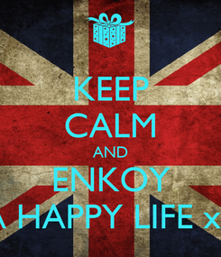Poster: KEEP CALM AND ENKOY A HAPPY LIFE xx