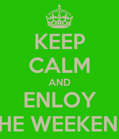 Poster: KEEP CALM AND ENLOY THE WEEKEND