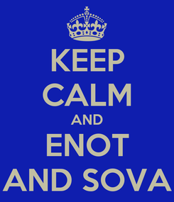 Poster: KEEP CALM AND ENOT AND SOVA