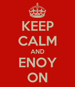 Poster: KEEP CALM AND ENOY ON