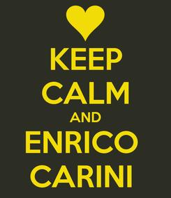 Poster: KEEP CALM AND ENRICO  CARINI